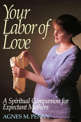 Your Labor of Love: A Spiritual Companion for Expectant Mothers - eBook  -     By: Agnes M. Penny