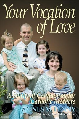Your Vocation of Love: A Spiritual Companion for Catholic Mothers - eBook  -     By: Agnes M. Penny
