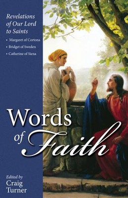 Words of Faith: Revelations of Our Lord to Saints Margaret of Cortona, Bridget of Sweden and Catherine of Siena - eBook  -     Edited By: Craig Turner     By: Turner & Turner Craig