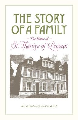 The Story of a Family: The Home of St. Therese of Lisieux - eBook  -     By: Stephane-Joseph Piat