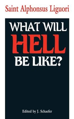 What Will Hell Be Like? - eBook  -     Edited By: J. Schaefer     By: Saint Alphonsus Liguori