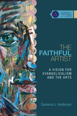 The Faithful Artist: A Vision for Evangelicalism and the Arts  -     By: Cameron J. Anderson