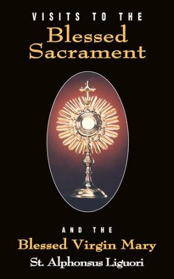 Visits to the Blessed Sacrament: And the Blessed Virgin Mary - eBook  -     By: Alphonsus Liguori