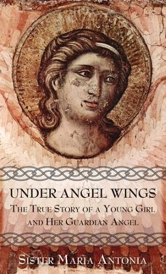 Under Angel Wings: The True Story of a Young Girl and Her Guardian Angel - eBook  -     Translated By: Conall O'Leary O.F.M.     By: Sister Maria Antonia