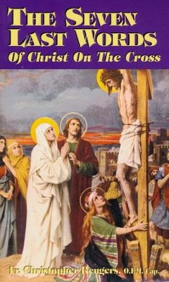 The Seven Last Words of Christ on the Cross - eBook  -     By: Father Christopher Rengers O.F.M.