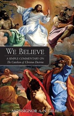 We Believe: A Simple Commentary on the Catechism of Christian Doctrine - eBook  -     By: Monsignor A.N. Gibley