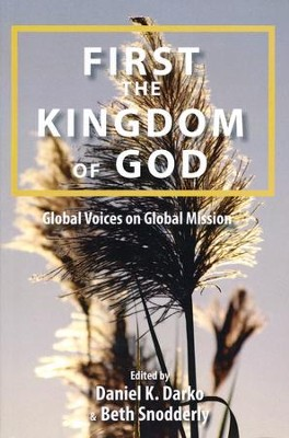 First the Kingdom of God: Global Voices on Global Missions  -     By: Daniel K. Darko, Beth Snodderly