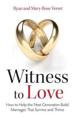 Witness to Love: How to Help the Next Generation Build Marriages that Survive and Thrive - eBook  -     By: Mary Rose Verret, Ryan Verret