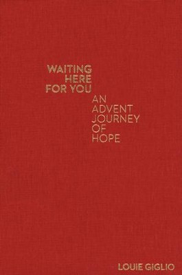 Waiting Here for You: An Advent Journey of Hope Hardcover  -     By: Louie Giglio