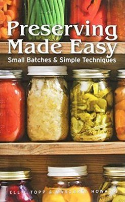 Preserving Made Easy: Small Batches & Simple  Techniques  -     By: Ellie Topp, Margaret Howard