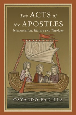 Acts of the Apostles: Interpretation, History, and Theology  -     By: Osvaldo Padilla
