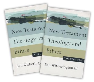 New Testament Theology and Ethics, 2 Volumes   -     By: Ben Witherington III