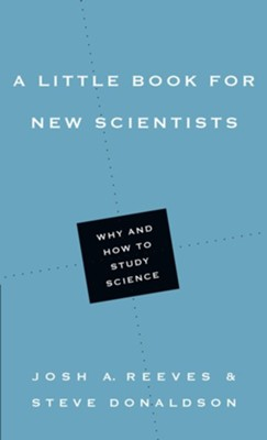 A Little Book for New Scientists: Why and How to Study Science  -     By: Josh A. Reeves, Steve Donaldson