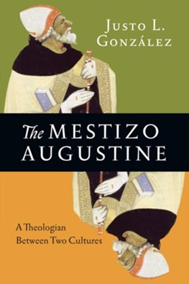 The Mestizo Augustine: A Theologian Between Two Cultures  -     By: Justo L. González