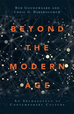 Beyond the Modern Age: An Archaeology of Contemporary Culture  -     By: Bob Goudzwaard, Craig G. Bartholomew