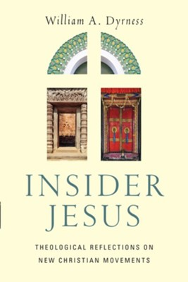 Insider Jesus: Theological Reflections on New Christian Movements  -     By: William A. Dyrness