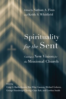 Spirituality for the Sent: Casting a New Vision for the Missional Church  -     Edited By: Nathan A. Finn, Keith S. Whitfield