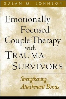 Emotionally Focused Couple Therapy with Trauma Survivors: Strengthening Attachment Bonds  -     By: Susan M. Johnson