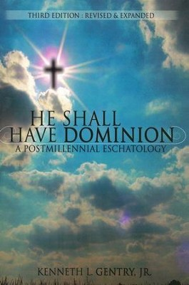 He Shall Have Dominion: A Postmillennial Eschatology  -     By: Kenneth L. Gentry Jr.