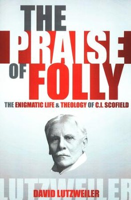 The Praise of Folly: The Enigmatic Life and Theology of C.I. Scofield  -     By: David Lutzweiler