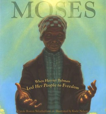 Moses: When Harriet Tubman Led Her People to Freedom   -     By: Carole Boston Weatherford, Kadir Nelson