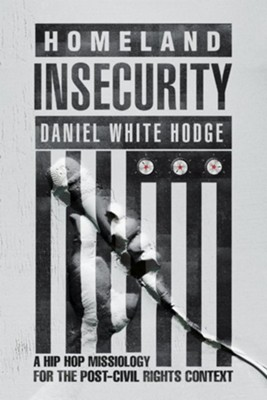 Homeland Insecurity: A Hip-Hop Missiology for the Post-Civil Rights Context  -     By: Daniel White Hodge