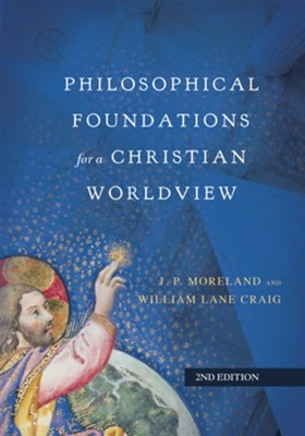 Philosophical Foundations for a Christian Worldview, Revised Edition  -     By: J.P. Moreland, William Lane Craig