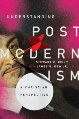 Understanding Postmodernism: A Christian Perspective  -     By: Stewart E. Kelly, James K. Dew Jr.