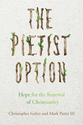 The Pietist Option: Hope for the Renewal of Christianity  -     By: Christopher Gehrz, Mark Pattie III