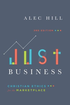 Just Business: Christian Ethics for the Marketplace, 3rd Edition  -     By: Alec Hill