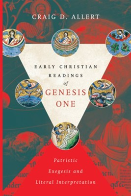 Early Christian Readings of Genesis One: Patristic Exegesis and Literal Interpretation  -     By: Craig D. Allert