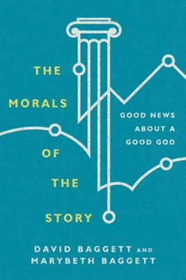 The Morals of the Story: Good News About a Good God  -     By: David Baggett, Marybeth Bagget