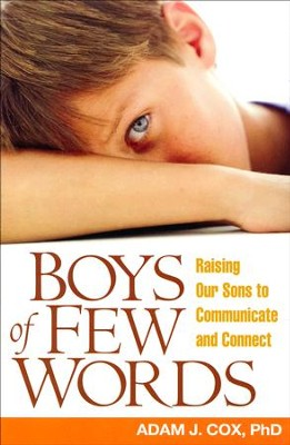Boys of Few Words: Raising Our Sons to Communicate and Connect  -     By: Adam J. Cox