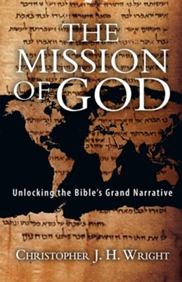 The Mission of God: Unlocking the Bible's Grand Narrative (Softcover)  -     By: Christopher J.H. Wright