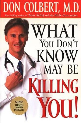 What You Don't Know May Be Killing You  -     By: Don Colbert M.D.