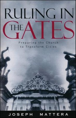 Ruling in The Gates: Preparing The Church to Transform Cities  -     By: Joseph Mattera