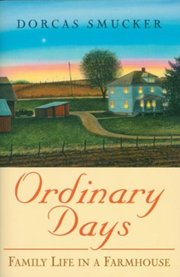 Ordinary Days: Family Life in a Farmhouse  -     By: Dorcas Smucker