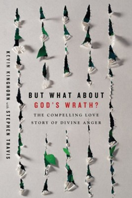 But What About God's Wrath?: The Compelling Love Story of Divine Anger  -     By: Kevin Kinghorn, Stephen Travis