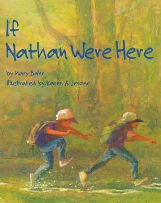 If Nathan Were Here  -     By: Mary Bahr     Illustrated By: Karen A. Jarome