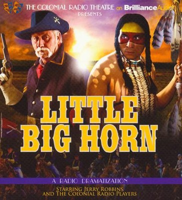 Little Big Horn: A Radio Dramatization  -     Narrated By: Jerry Robbins, The Colonial Radio Players     By: Jerry Robbins