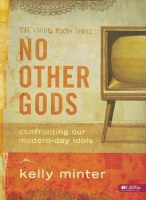 No Other Gods: Confronting Our Modern Day Idols, Member Book  -     By: Kelly Minter