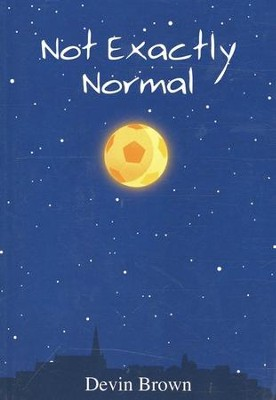 Not Exactly Normal  -     By: Devin Brown