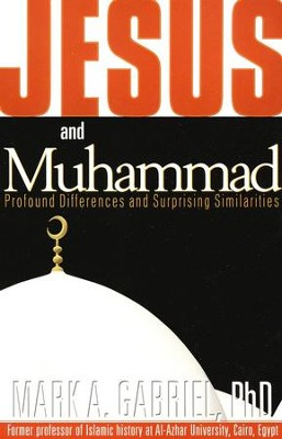 Jesus and Muhammad: Profound Differences and Surprising Similarities  -     By: Mark A. Gabriel