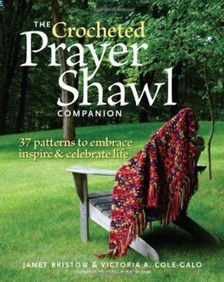 The Crocheted Prayer Shawl Companion: 37 Patterns to Embrace, Inspire, and Celebrate Life  -     By: Janet Bristow