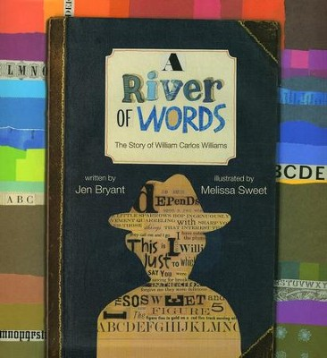 A River of Words: The Story of William Carlos Williams  -     By: Jen Bryant     Illustrated By: Melissa Sweet