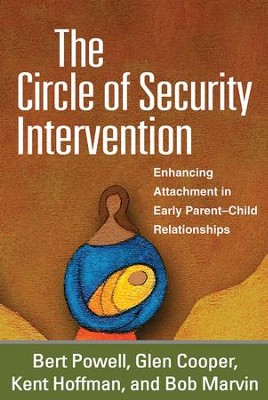 The Circle of Security Intervention: Enhancing Attachment in Early Parent-Child Relationships  -     By: Bert Powell