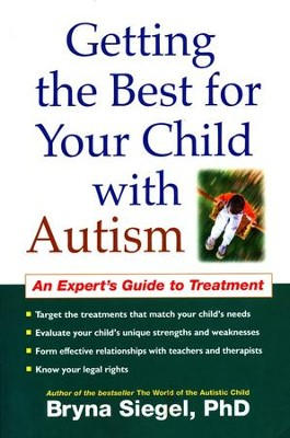 Getting the Best for Your Child with Autism: An Expert's Guide to Treatment  -     By: Byna Siegel Ph.D.