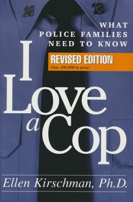 I Love a Cop: What Police Families Need to Know (Revised)  -     By: Ellen Kirschman