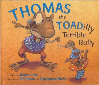 Thomas the Toadilly Terrible Bully  -     By: Janice Levy, Bill Slavin     Illustrated By: Esperanca Melo