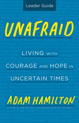 Unafraid: Living with Courage and Hope, Leader Guide  -     By: Adam Hamilton